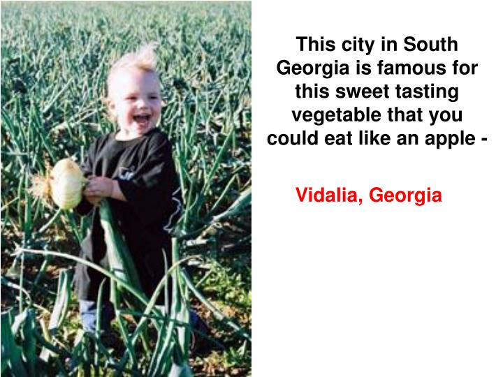 This city in South Georgia is famous for this sweet tasting vegetable that you could eat like an apple -