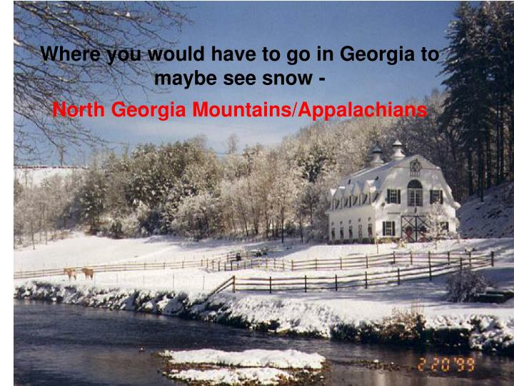 Where you would have to go in Georgia to maybe see snow -