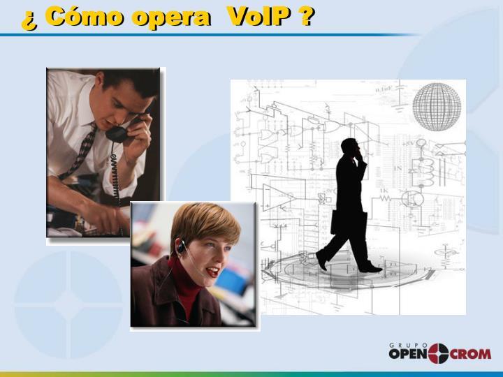 ¿ Cómo opera  VoIP ?