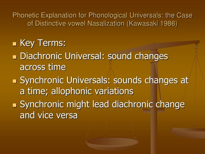 Phonetic Explanation for Phonological Universals: the Case of Distinctive vowel Nasalization (Kawasaki 1986)