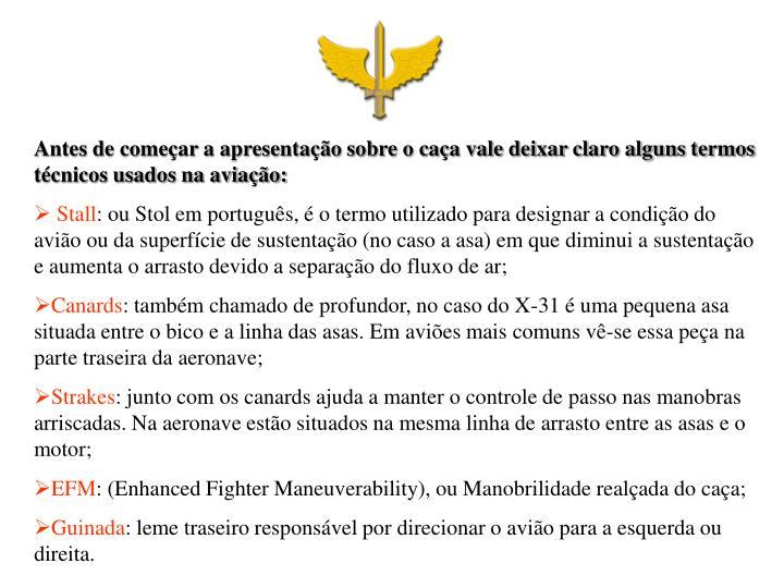 Antes de começar a apresentação sobre o caça vale deixar claro alguns termos técnicos usados na aviação: