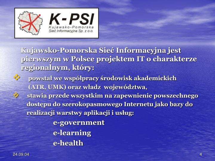 Kujawsko-Pomorska Sieć Informacyjna jest pierwszym w Polsce projektem IT o charakterze regionalnym, który: