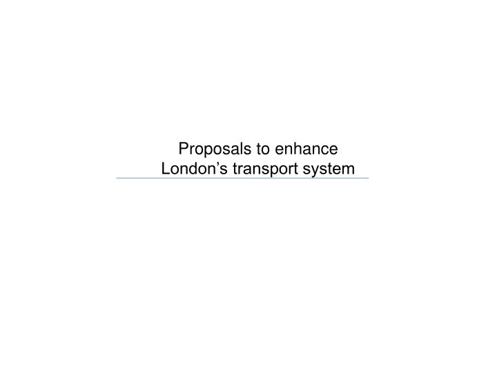 Proposals to enhance
