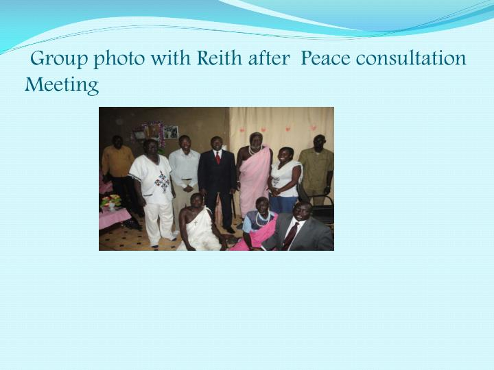 Group photo with Reith after  Peace consultation Meeting