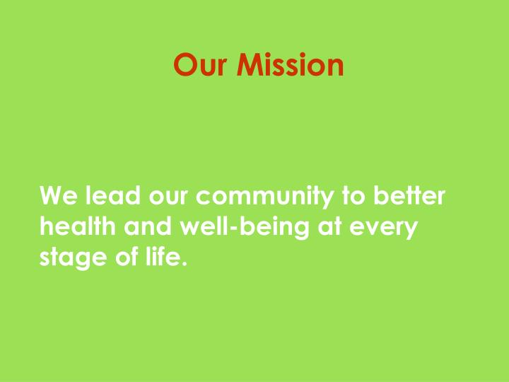 We lead our community to better health and well-being at every stage of life.