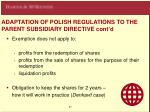 adaptation of polish regul a tions to the parent subsidiary directive con t d