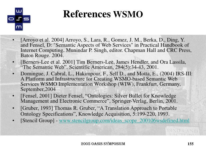 "[Arroyo et al. 2004] Arroyo, S., Lara, R., Gomez, J. M., Berka, D., Ding, Y. and Fensel, D: ""Semantic Aspects of Web Services"" in Practical Handbook of Internet Computing. Munindar P. Singh, editor. Chapman Hall and CRC Press, Baton Rouge. 2004."