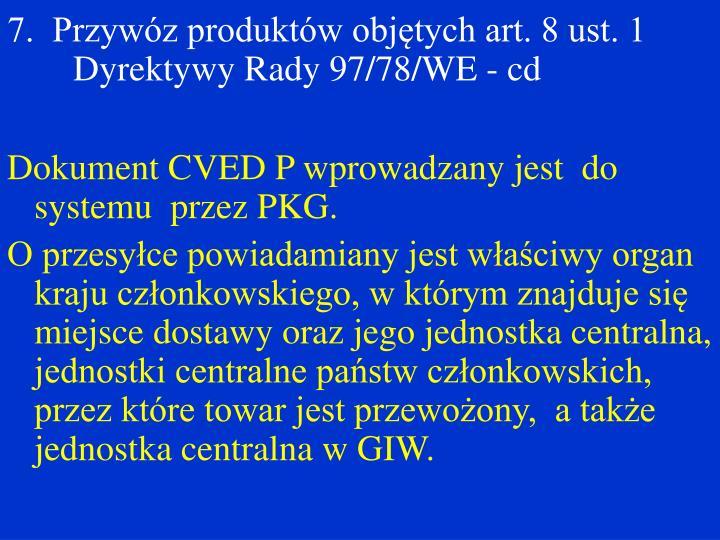 7.  Przywóz produktów objętych art. 8 ust. 1 Dyrektywy Rady 97/78/WE - cd