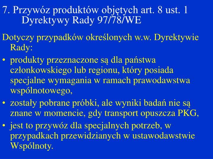 7. Przywóz produktów objętych art. 8 ust. 1 Dyrektywy Rady 97/78/WE