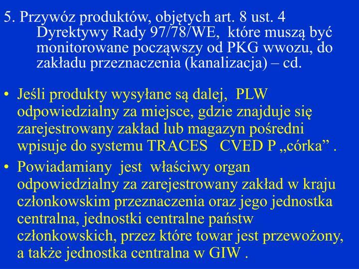 5. Przywóz produktów, objętych art. 8 ust. 4 Dyrektywy Rady 97/78/WE,  które muszą być monitorowane począwszy od PKG wwozu, do zakładu przeznaczenia (kanalizacja) – cd.