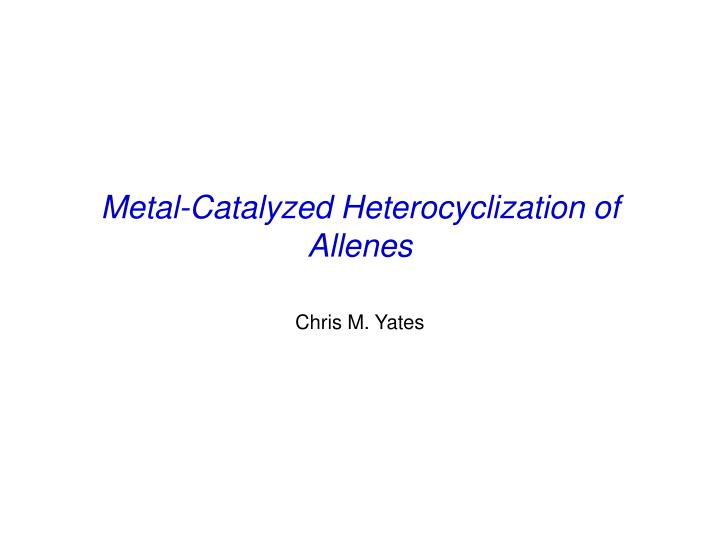 Metal-Catalyzed Heterocyclization of Allenes