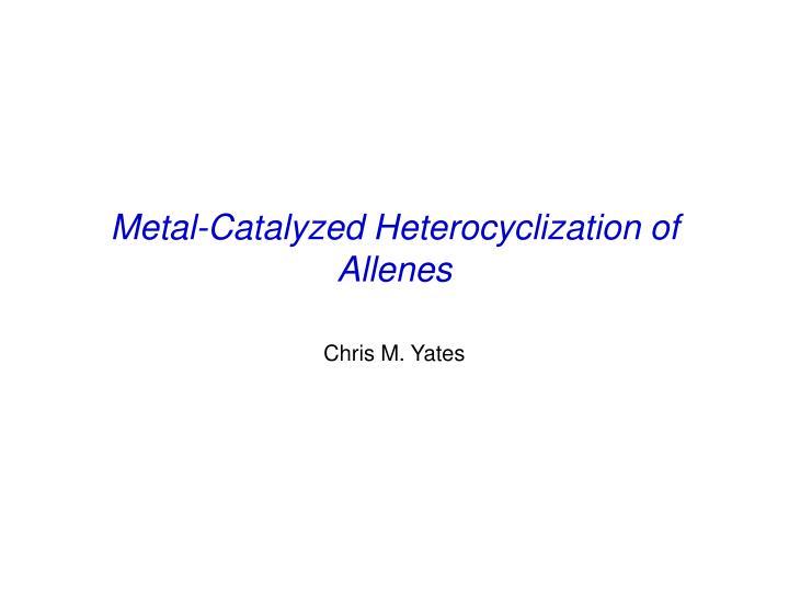 metal catalyzed heterocyclization of allenes