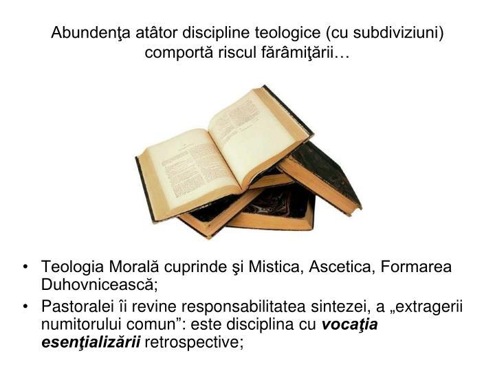 Abundena attor discipline teologice (cu subdiviziuni) comport riscul frmirii