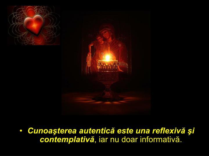 Cunoaterea autentic este una reflexiv i contemplativ