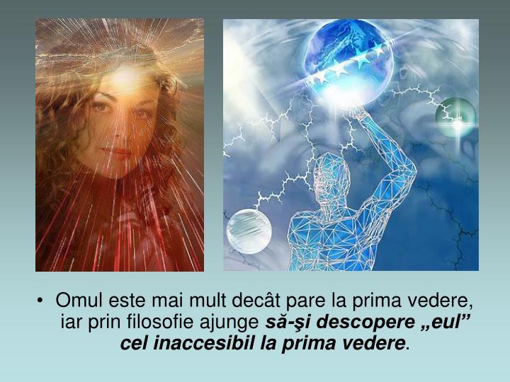 Omul este mai mult dect pare la prima vedere, iar prin filosofie ajunge