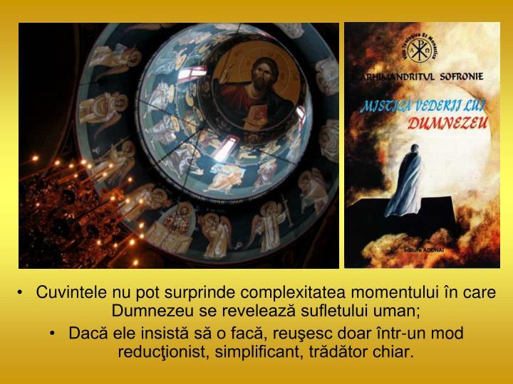 Cuvintele nu pot surprinde complexitatea momentului n care Dumnezeu se reveleaz sufletului uman;