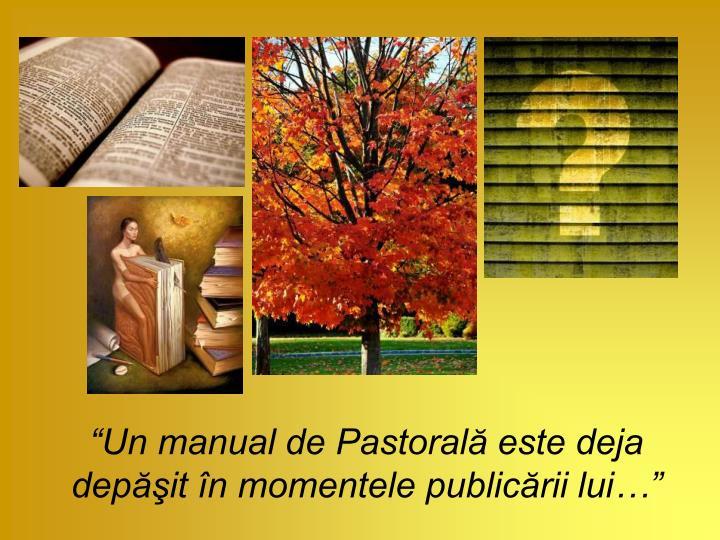 Un manual de Pastoral este deja depit n momentele publicrii lui