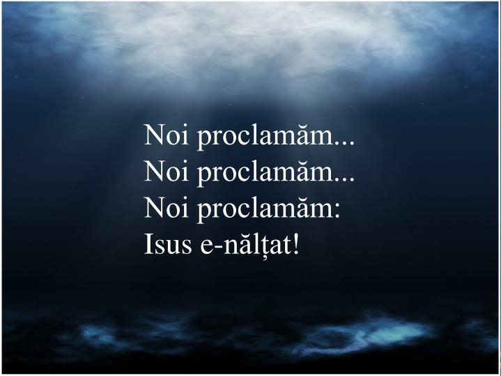 Noi proclamăm...