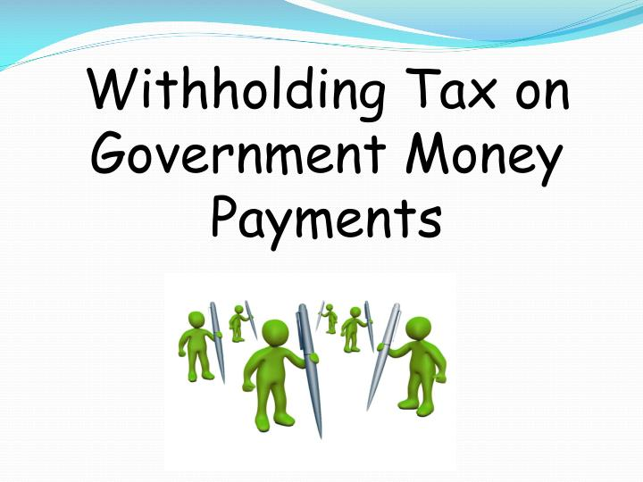 Withholding Tax on Government Money Payments