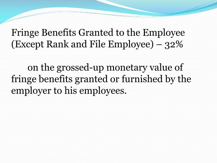 Fringe Benefits Granted to the Employee (Except Rank and File Employee) – 32%
