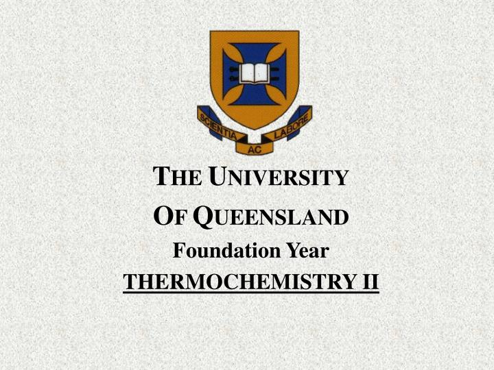 T he u niversity o f q ueensland foundation year thermochemistry ii