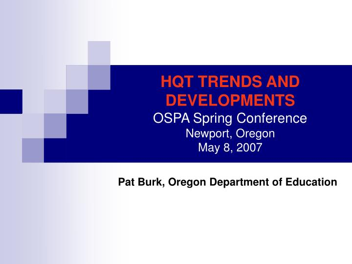 Hqt trends and developments ospa spring conference newport oregon may 8 2007