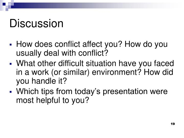 How does conflict affect you? How do you usually deal with conflict?