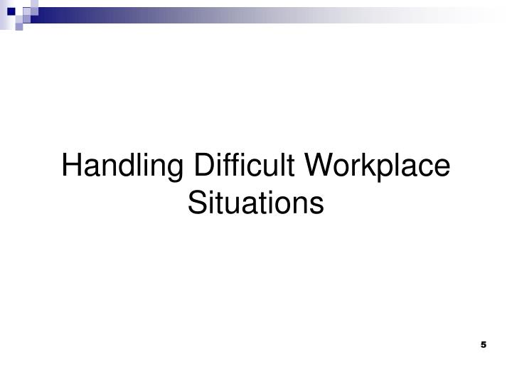 Handling Difficult Workplace Situations