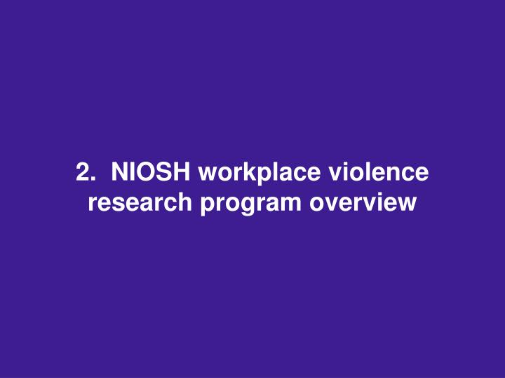 2.  NIOSH workplace violence research program overview