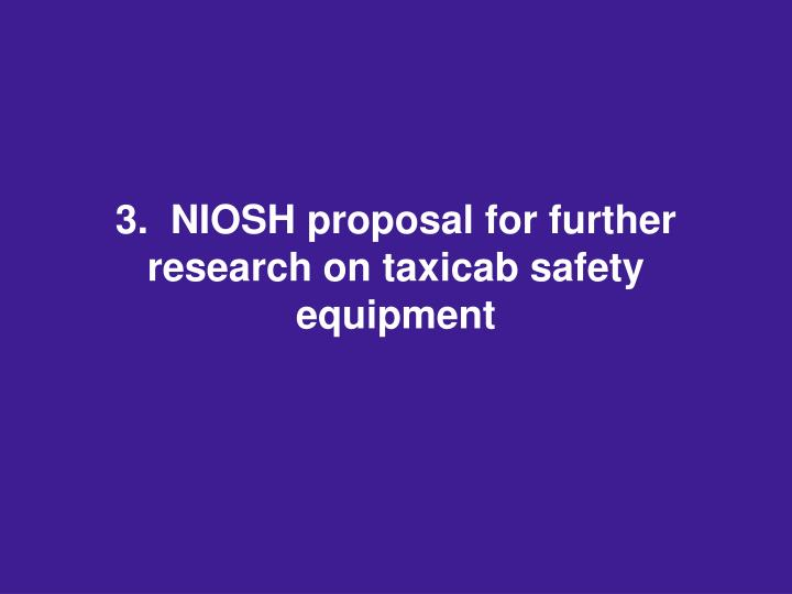 3.  NIOSH proposal for further research on taxicab safety equipment
