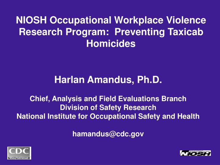 NIOSH Occupational Workplace Violence Research Program:  Preventing Taxicab Homicides