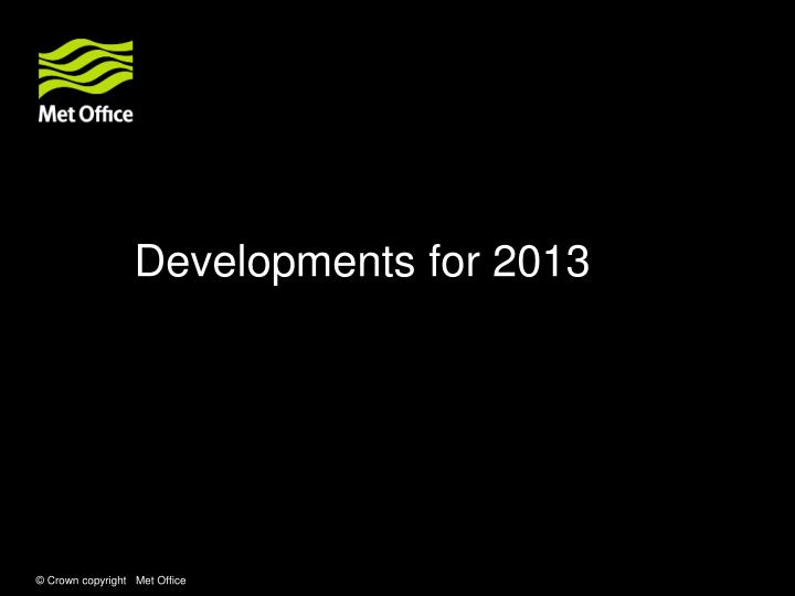 Developments for 2013