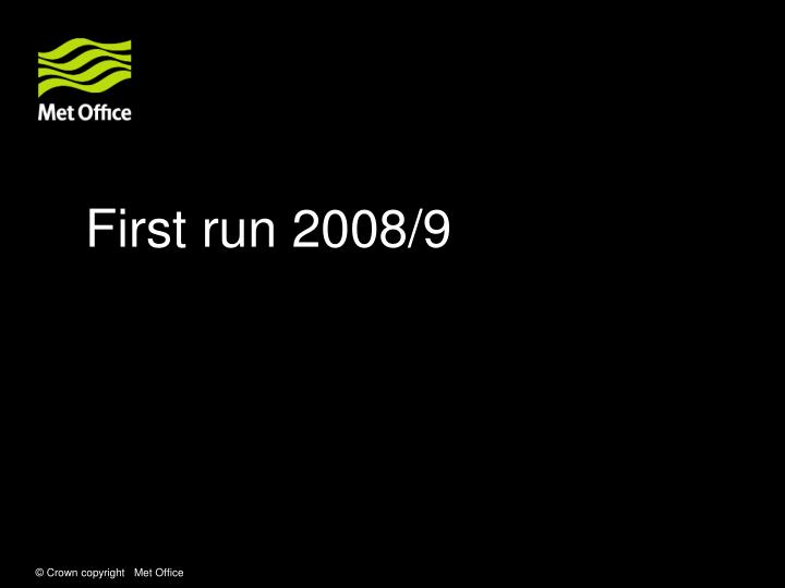 First run 2008/9
