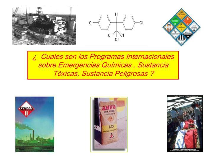 ¿  Cuales son los Programas Internacionales sobre Emergencias Químicas , Sustancia Tóxicas, Sustancia Peligrosas ?