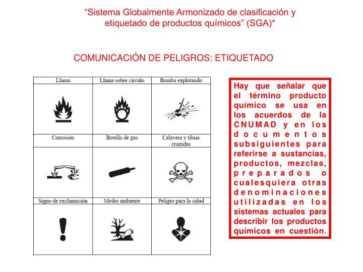 """""""Sistema Globalmente Armonizado de clasificación y etiquetado de productos químicos"""" (SGA)*"""