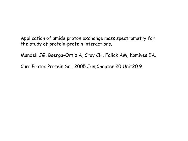 Application of amide proton exchange mass spectrometry for the study of protein-protein interactions.