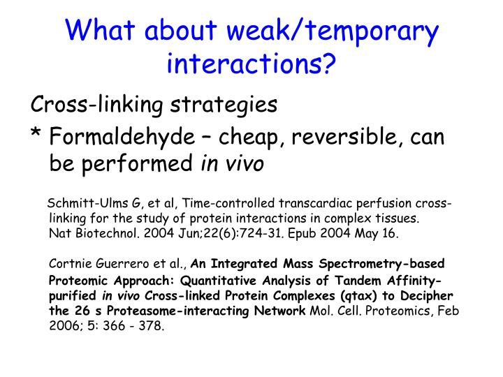 What about weak/temporary interactions?