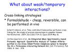 what about weak temporary interactions