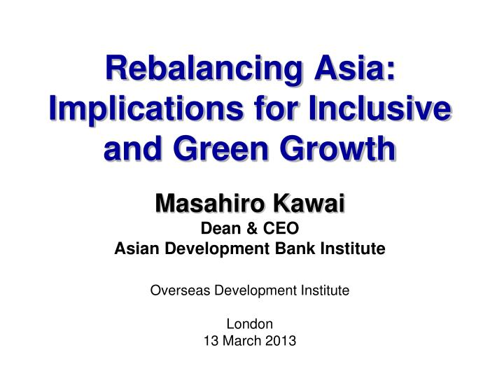 Rebalancing asia implications for inclusive and green growth