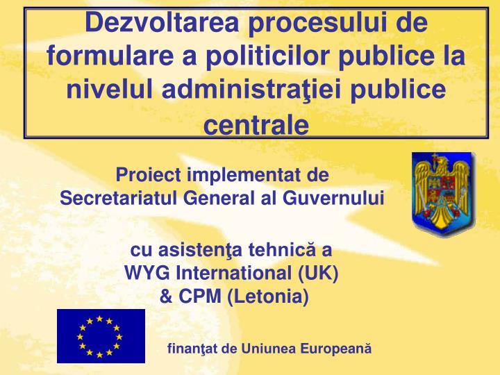 Dezvoltarea procesului de formulare a politicilor publice la nivelul administraţiei publice centrale