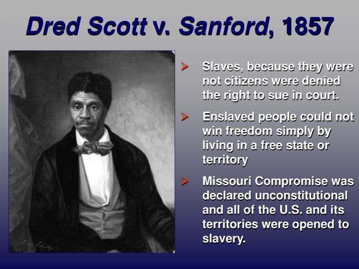 dred scott vs sanford 1857 Sandford (1857) in dred scott v sandford (argued 1856 -- decided 1857), the supreme court ruled that americans of african descent, whether free or slave, were not american citizens and could not.