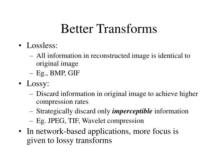 Better Transforms