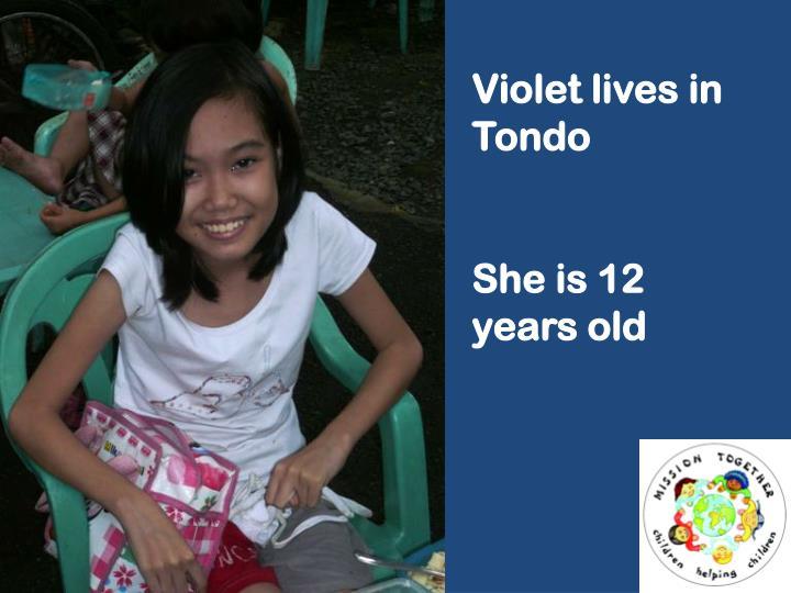 Violet lives in Tondo