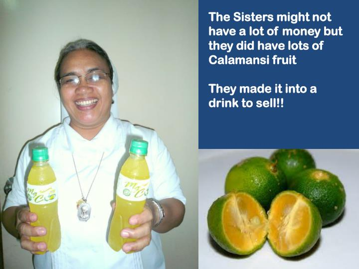 The Sisters might not have a lot of money but they did have lots of Calamansi fruit