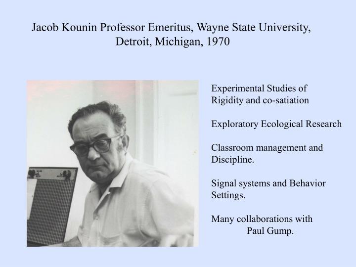 Jacob Kounin Professor Emeritus, Wayne State University,