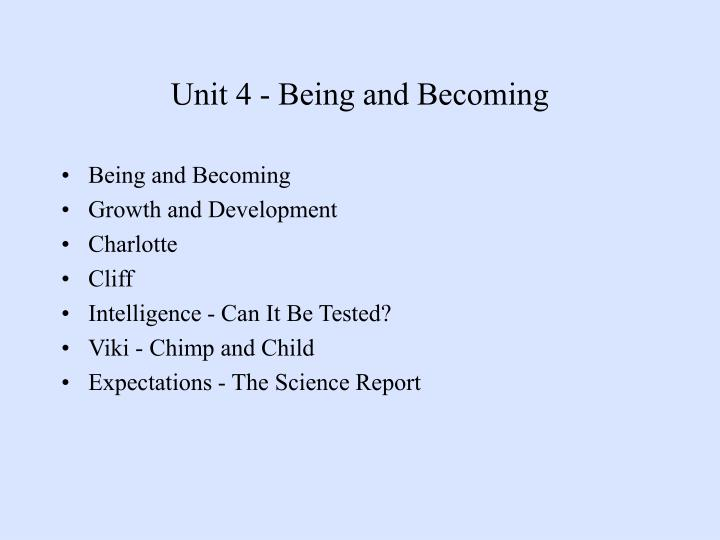 Unit 4 - Being and Becoming