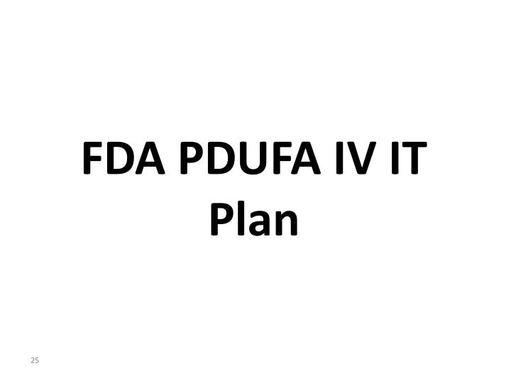 FDA PDUFA IV IT Plan