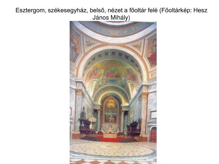 Esztergom, székesegyház, belső, nézet a főoltár felé (Főoltárkép: Hesz János Mihály)