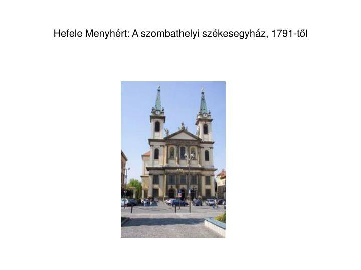 Hefele Menyhért: A szombathelyi székesegyház, 1791-től
