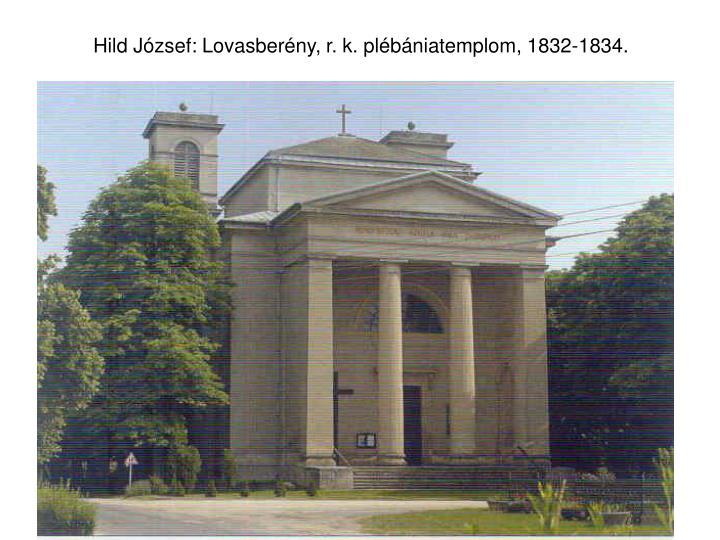 Hild József: Lovasberény, r. k. plébániatemplom, 1832-1834.